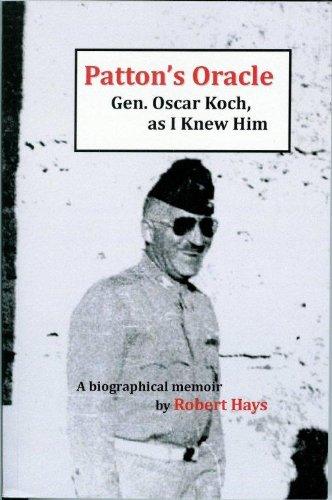 Download Patton's Oracle: Gen. Oscar Koch, as I Knew Him Pdf