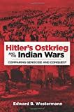 "Edward Westermann, ""Hitler's Ostkrieg and the Indian Wars:  Comparing Genocide and Conquest"" (U. Oklahoma Press, 2016)"