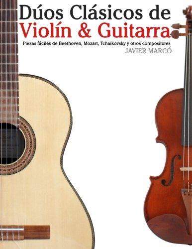 Descargar Libro Dúos Clásicos De Violín & Guitarra: Piezas Fáciles De Beethoven, Mozart, Tchaikovsky Y Otros Compositores Javier Marcó
