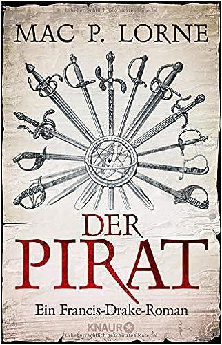 Mac P. Lorne - Der Pirat: Ein Francis-Drake-Roman
