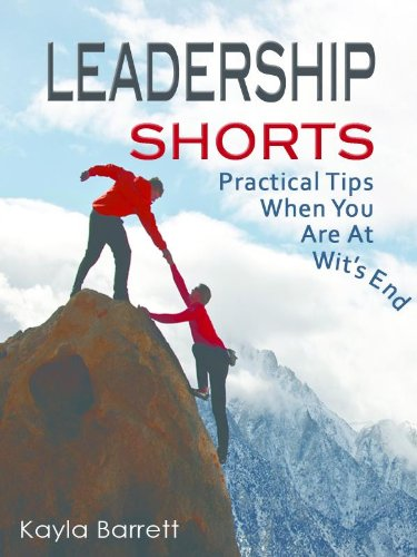 Leadership Shorts:  Practical Tips When You Are At Wits End