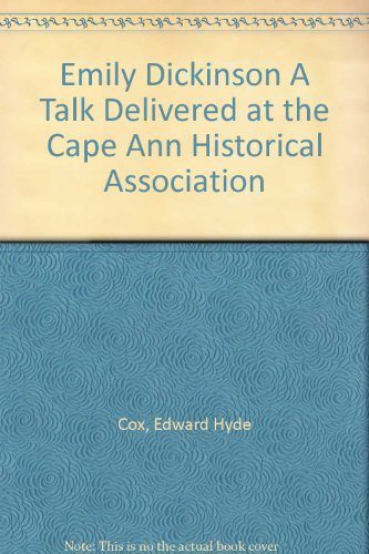 Emily Dickinson A Talk Delivered at the Cape Ann Historical Association