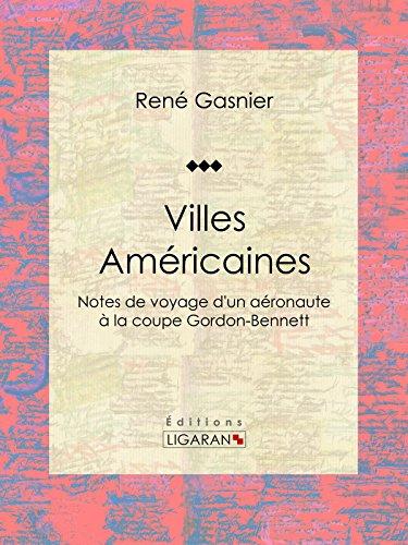 Villes Américaines: Notes de voyage d'un aéronaute à la coupe Gordon-Bennett (French Edition)
