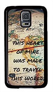 This Heart Of Mine Was Made To Travel This World Quote Case for Samsung Galaxy S5 i9600 PC Material Black hjbrhga1544