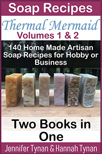 Soap Recipes: Thermal Mermaid Volumes 1 & 2: 140 Home Made Artisan Soap Recipes for Hobby or Business
