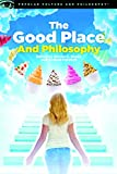 The Good Place and Philosophy (Popular Culture and Philosophy Book 130)