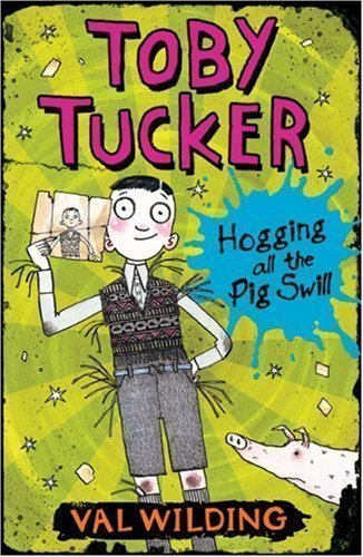 Hogging All the Pig Swill (Toby Tucker) by Wilding, Valerie published by Egmont Books Ltd (2007)