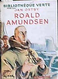 Roald Amundsen, sa vie et ses expéditions par Jan Ostby