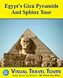 Giza Pyramids and Sphinx Tour: A Self-guided Walking Tour (Tours4Mobile, Visual Travel Tours Book 83)
