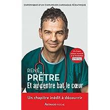 Et au centre bat le cœur. Chroniques d'un chirurgien cardiaque pédiatrique (Arthaud poche) (French Edition)