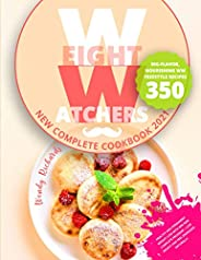 Weight Watchers New Complete Cookbook 2021: Healthy and Permanent Weight Loss with WW New Complete Program | B