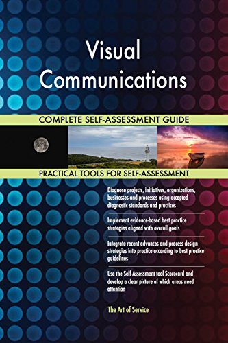 Visual Communications All-Inclusive Self-Assessment - More than 710 Success Criteria, Instant Visual Insights, Comprehensive Spreadsheet Dashboard, Auto-Prioritized for Quick Results