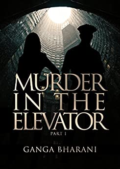 Murder In The Elevator (Part 1): Cop and writer girlfriend uncover the mystery by [Vasudevan, Ganga Bharani]