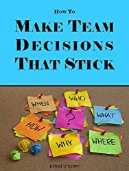 How to Make Team Decisions That Stick (Team Building Tool Box for Busy Managers Book 2)