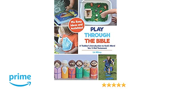 Play Through The Bible A Toddlers Introduction To Gods Word Vol 1 Old Testament Liz Millay 9781718150829 Amazon Books
