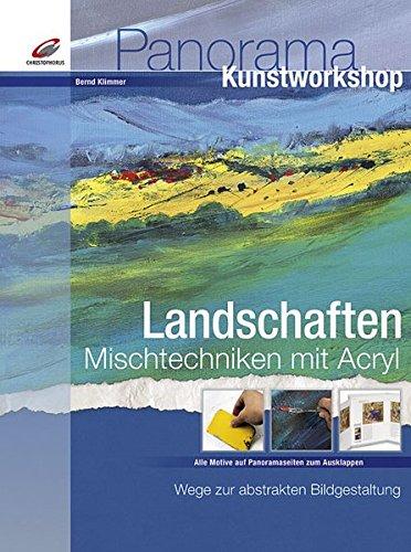 Landschaften - Mischtechniken mit Acryl: Wege zur abstrakten Bildgestaltung (Panorama Kunstworkshop)