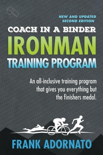 Coach In A Binder. Ironman Training Program . Second Edition.: Ironman Triathlon Training Program. An all-inclusive training program that gives you everything but the finisher's medal.