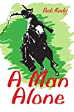 A Man Alone, Bob Kody, 0595258417