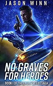 No Graves for Heroes: A Space Opera Thriller (Book 1 in the Eagle's Debt Saga)