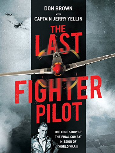 The Last Fighter Pilot: The True Story of the Final Combat Mission of World War II by [Brown, Don]