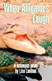 When Alligators Laugh, Lisa Lanman, 1552123065