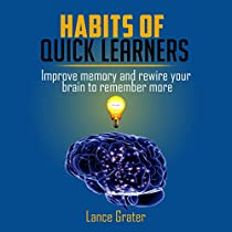 HABITS OF QUICK LEARNERS: IMPROVE MEMORY AND REWIRE YOUR BRAIN TO REMEMBER MORE
