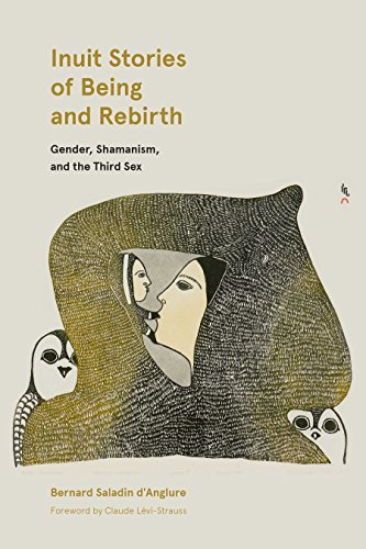 Inuit Stories of Being and Rebirth: Gender, Shamanism, and the Third Sex (Contemporary Studies on the North Book 6)