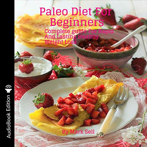Paleo Diet for Beginners: Complete Guide for Rapid and Lasting Healthy Weight Loss by Mark Sell
