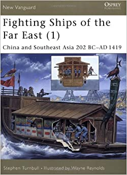 Book Fighting Ships of the Far East (1): China and Southeast Asia 202 BC-AD 1419: China and Southeast Asia 202 BC-AD 1419 Vol 1 (New Vanguard)