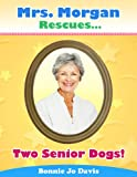 Mrs. Morgan Rescues... Two Senior Dogs! (Book Four)