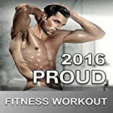 Proud Workout 2016 (NonStop Club Dance Music for Gay Pride XL)