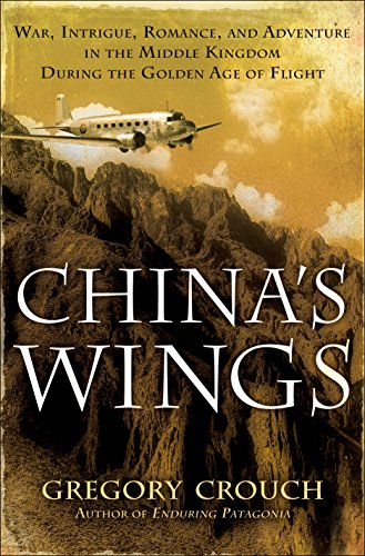 China's Wings: War, Intrigue, Romance, and Adventure in the Middle Kingdom During the Golden Age of (Fine China Leaf)