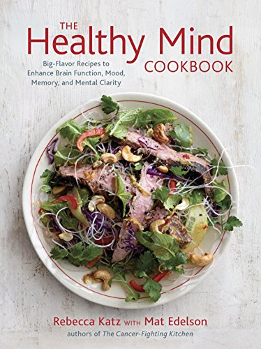 The Healthy Mind Cookbook: Big-Flavor Recipes to Enhance Brain Function, Mood, Memory, and Mental Clarity cover