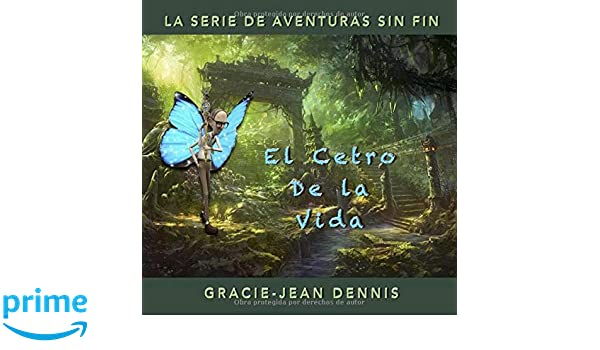 El Cetro de la Vida (La Serie de Aventuras Sin Fin) (Spanish Edition): Gracie-Jean Dennis, Maria Elena Garcia Romero: 9780648229896: Amazon.com: Books