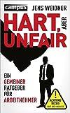 Hart, aber unfair: Ein gemeiner Ratgeber für Arbeitnehmer Die Lektüre dieses Buches führt zu erhöhter Schlagfertigkeit