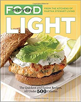 Everyday food light the quickest and easiest recipes all under everyday food light the quickest and easiest recipes all under 500 calories martha stewart living magazine 8580001058740 amazon books forumfinder Images