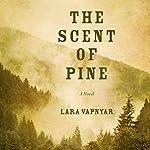 The Scent of Pine: A Novel | Lara Vapnyar