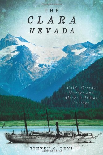 The Clara Nevada: Gold, Greed, Murder and Alaska's Inside Passage
