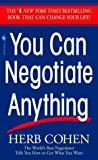 img - for You Can Negotiate Anything: The World's Best Negotiator Tells You How To Get What You Want 1st (first) Edition by Cohen, Herb published by Bantam (1982) book / textbook / text book
