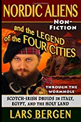 Nordic Aliens and the Legend of the Four Cities: Through the Wormhole: Scotch-Irish Druids in Italy, Egypt, and the Holy Land Paperback