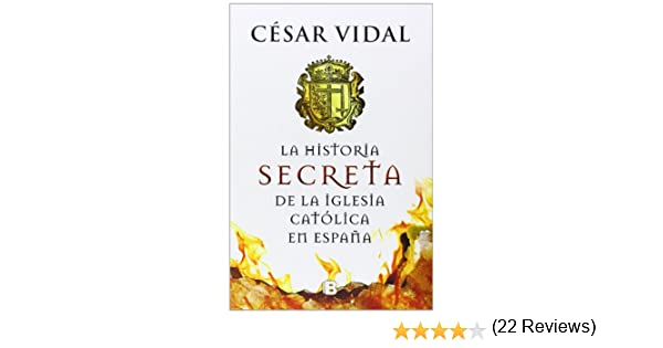 La historia secreta de la iglesia católica No ficción: Amazon.es: Vidal, César: Libros