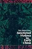 Sanctioned Violence in Early China, Lewis, Mark Edward, 079140076X