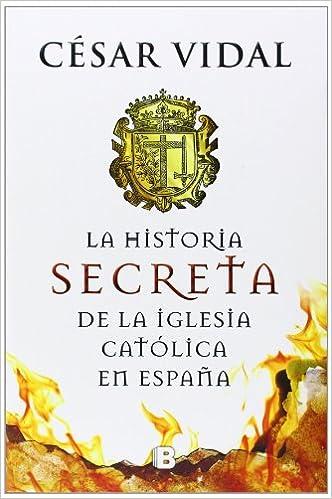 La historia secreta de la iglesia católica No ficción: Amazon.es ...