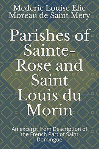 Parishes of Sainte-Rose and Saint Louis du Morin: An excerpt from Description of the French Part of Saint Domingue (Mederic Louis Elie Moreau De Saint Mery)