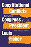 Constitutional Conflicts Between Congress and the President, Louis Fisher, 0700615342