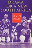 Drama for a New South Africa: Seven Plays (Drama and Performance Studies)