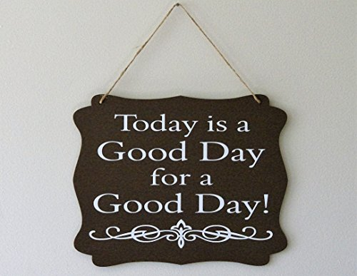 (Today is a Good Day for a Good Day! hanging plaque sign)