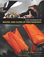 Flash Techniques for Macro and Close-Up Photography: A Guide for Digital Photographers Front Cover