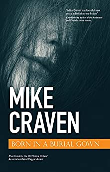 Born in a Burial Gown: The Debut Dagger shortlisted crime book of the year! A Must Read (D.I. Avison Fluke 1) by [Craven, Mike]