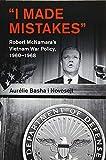 "Aurélie Basha i Novosejt, ""I Made Mistakes: Robert McNamara's Vietnam War Policy, 1960-1968 (Cambridge UP, 2018)"